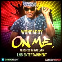 [MUSIC] Wondaboy(@IAmWONDABOY) - ON ME {Produced By Hype Lyrix} (@realhypelyrix)